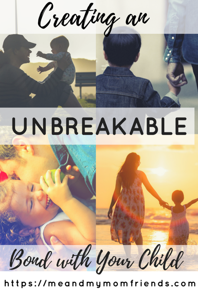 creating an unbreakable bond with your child, parenting, motherhood, bonding, family
