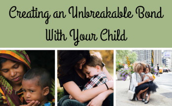 creating an unbreakable bond with your child