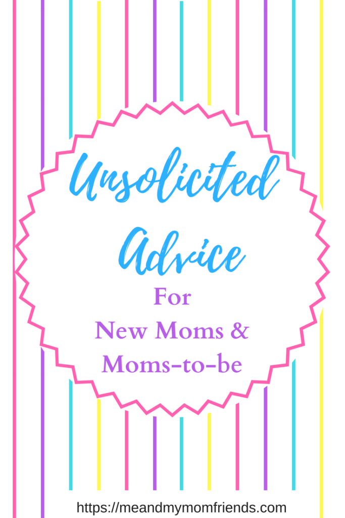 unsolicited advice for new moms and moms-to-be