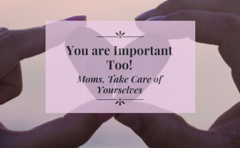 Moms are Important Too Self-care Motherhood