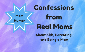 mom humor, mom life, parenting, confessions, funny